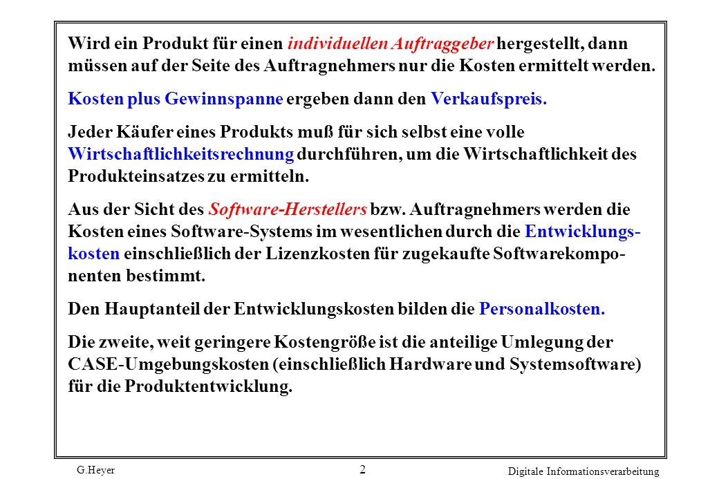 G.Heyer Digitale Informationsverarbeitung 2 Wird ein Produkt für einen individuellen Auftraggeber hergestellt, dann müssen auf der Seite des Auftragnehmers nur die Kosten ermittelt werden.