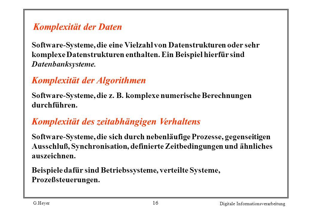 G.Heyer Digitale Informationsverarbeitung 15 Komplexitätsarten Unabhängig von einer konkreten Anwendungklasse lassen sich Anwendungen nach Komplexität