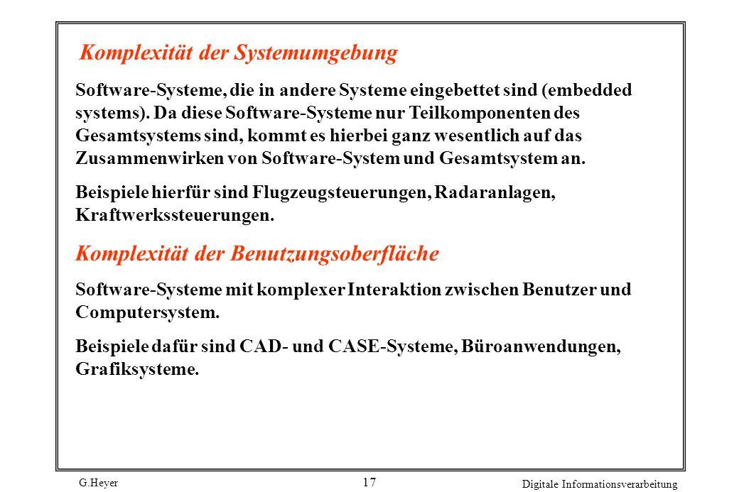 G.Heyer Digitale Informationsverarbeitung 16 Komplexität der Daten Software-Systeme, die eine Vielzahl von Datenstrukturen oder sehr komplexe Datenstr