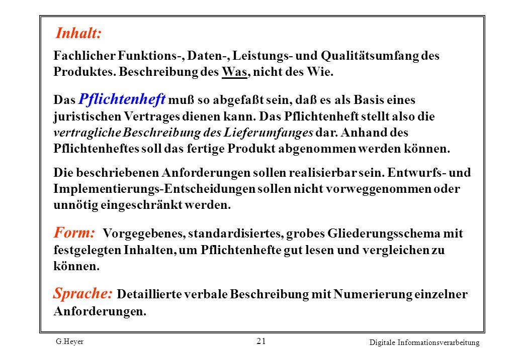 G.Heyer Digitale Informationsverarbeitung 20 Aufbau eines Pflichtenheftes Das Ergebnisdokument einer Anforderungsdefinition wird oft als Pflichtenheft