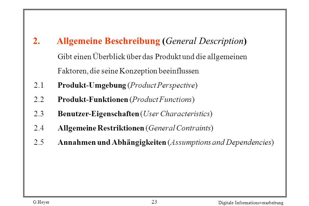 G.Heyer Digitale Informationsverarbeitung 22 Kurzfassung: IEEE SRS (Software Requirement Specification) 1Einleitung (Introduction) Gibt einen Überblic