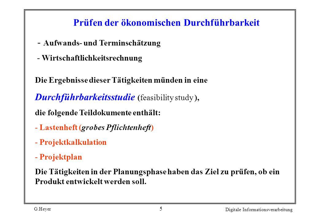 G.Heyer Digitale Informationsverarbeitung 4 Durchführbarkeits-Untersuchung - Prüfen der fachlichen Durchführbarkeit (softwaretechnische Realisierbarke