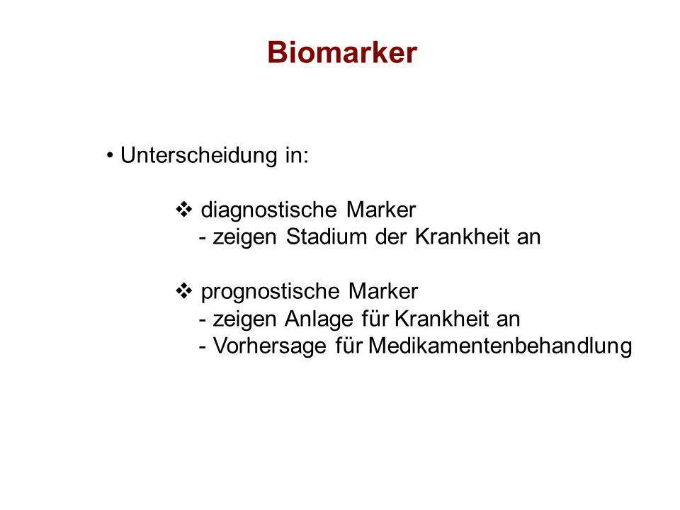 Biomarker Unterscheidung in: diagnostische Marker - zeigen Stadium der Krankheit an prognostische Marker - zeigen Anlage für Krankheit an - Vorhersage
