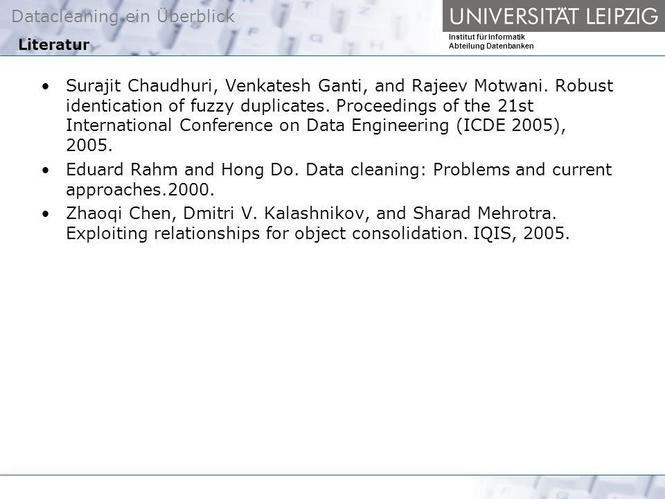Datacleaning ein Überblick Institut für Informatik Abteilung Datenbanken Literatur Surajit Chaudhuri, Venkatesh Ganti, and Rajeev Motwani.