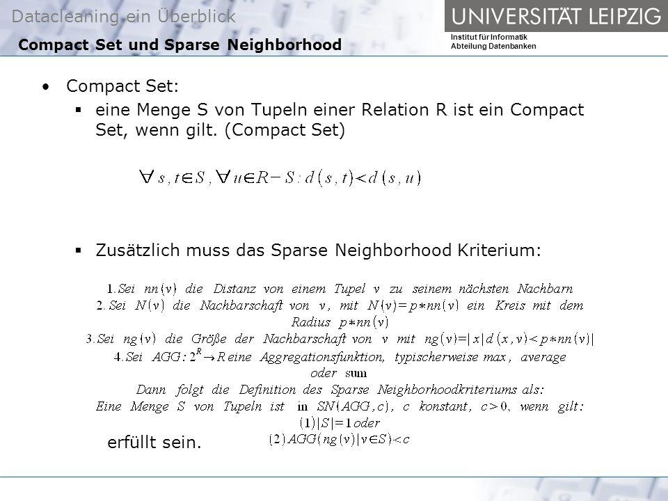 Datacleaning ein Überblick Institut für Informatik Abteilung Datenbanken Compact Set und Sparse Neighborhood Compact Set: eine Menge S von Tupeln einer Relation R ist ein Compact Set, wenn gilt.