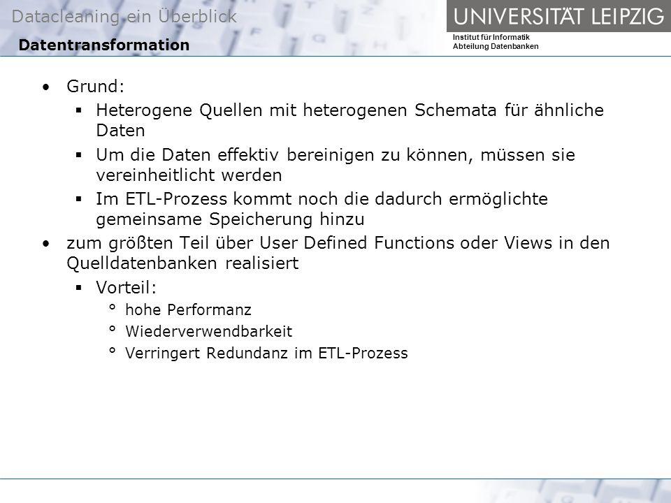 Datacleaning ein Überblick Institut für Informatik Abteilung Datenbanken Einordnung in den ETL - Prozess [Eduard Rahm and Hong Do.
