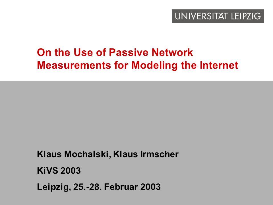On the Use of Passive Network Measurements for Modeling the Internet Klaus Mochalski, Klaus Irmscher KiVS 2003 Leipzig, 25.-28. Februar 2003