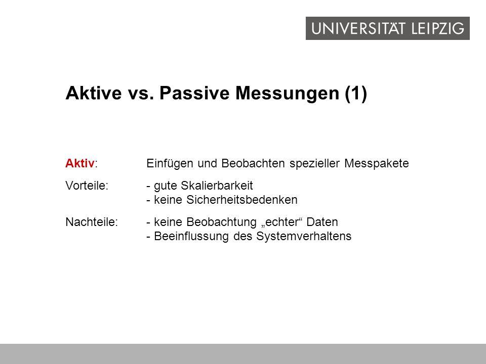 Aktive vs. Passive Messungen (1) Aktiv:Einfügen und Beobachten spezieller Messpakete Vorteile:- gute Skalierbarkeit - keine Sicherheitsbedenken Nachte