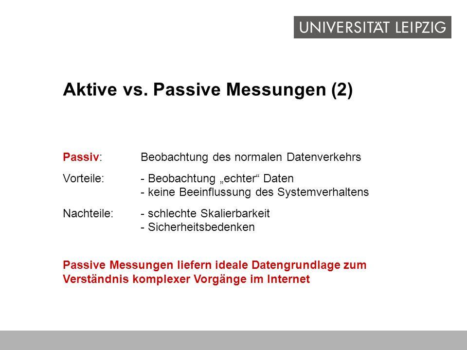 Aktive vs. Passive Messungen (2) Passiv:Beobachtung des normalen Datenverkehrs Vorteile:- Beobachtung echter Daten - keine Beeinflussung des Systemver