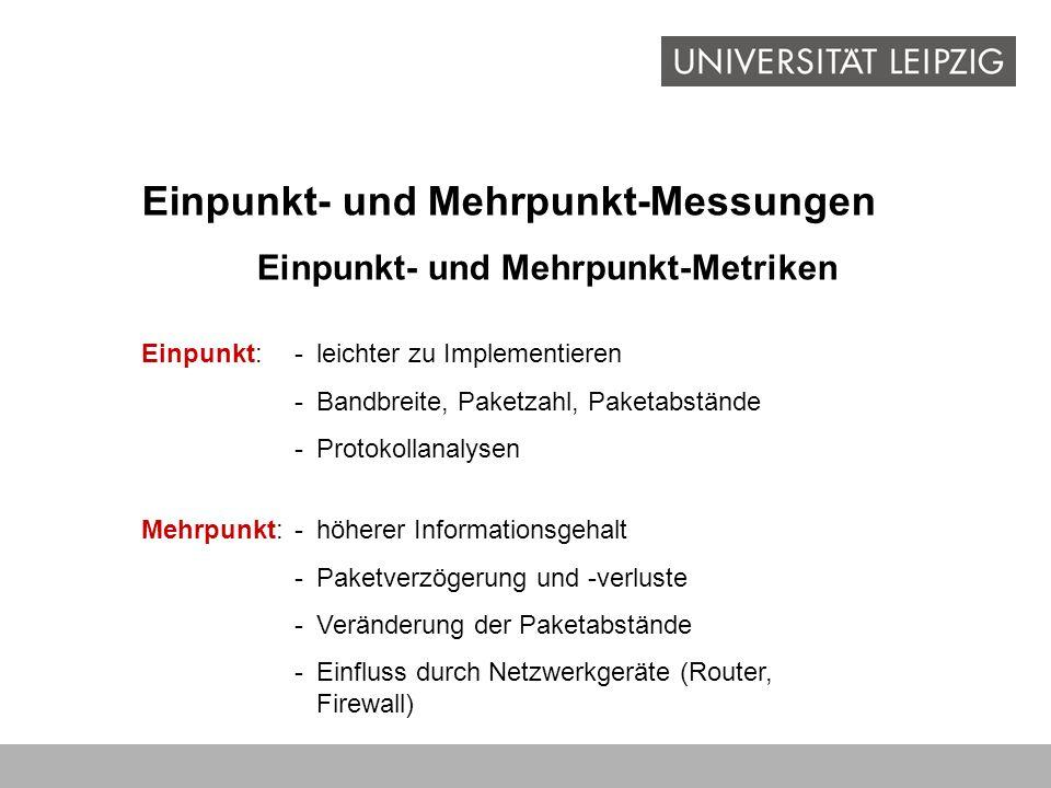 Einpunkt- und Mehrpunkt-Messungen Einpunkt- und Mehrpunkt-Metriken Einpunkt:-leichter zu Implementieren -Bandbreite, Paketzahl, Paketabstände -Protoko