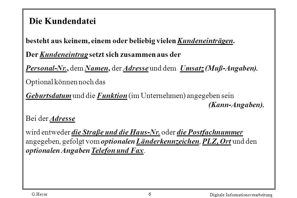 G.Heyer Digitale Informationsverarbeitung 6 Die Kundendatei besteht aus keinem, einem oder beliebig vielen Kundeneinträgen. Der Kundeneintrag setzt si