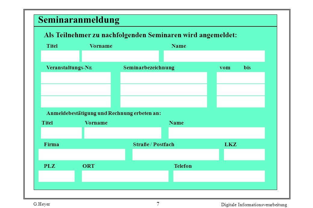 G.Heyer Digitale Informationsverarbeitung 7 Seminaranmeldung Als Teilnehmer zu nachfolgenden Seminaren wird angemeldet: TitelVornameName vombis Anmeld
