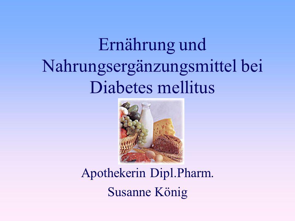 Ernährung und Nahrungsergänzungsmittel bei Diabetes mellitus Apothekerin Dipl.Pharm. Susanne König