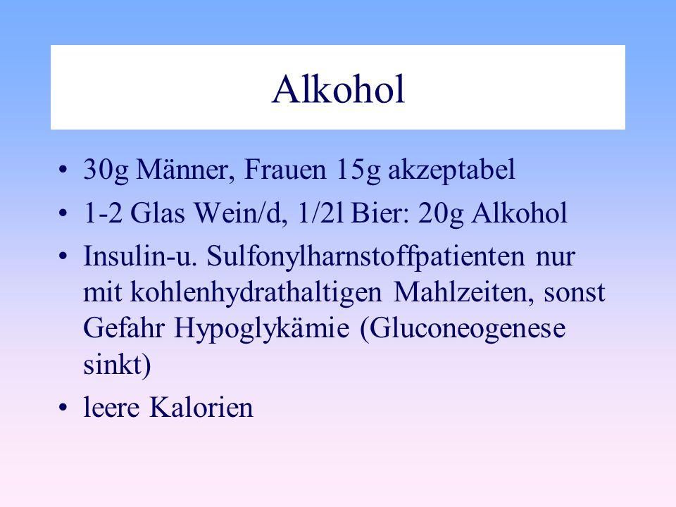 Alkohol 30g Männer, Frauen 15g akzeptabel 1-2 Glas Wein/d, 1/2l Bier: 20g Alkohol Insulin-u.