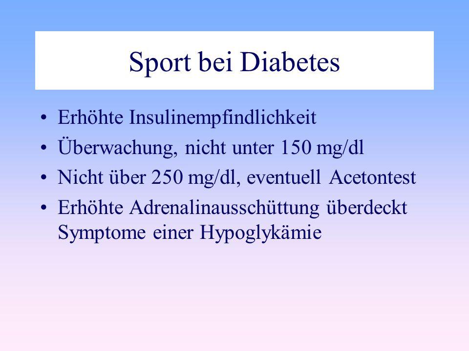 Sport bei Diabetes Erhöhte Insulinempfindlichkeit Überwachung, nicht unter 150 mg/dl Nicht über 250 mg/dl, eventuell Acetontest Erhöhte Adrenalinausschüttung überdeckt Symptome einer Hypoglykämie