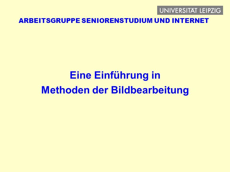 ARBEITSGRUPPE SENIORENSTUDIUM UND INTERNET Eine Einführung in Methoden der Bildbearbeitung
