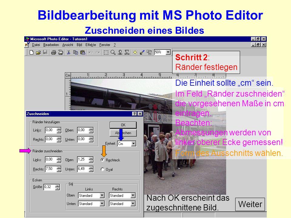 Bildbearbeitung mit MS Photo Editor Zuschneiden eines Bildes Schritt 2: Ränder festlegen Weiter Die Einheit sollte cm sein.