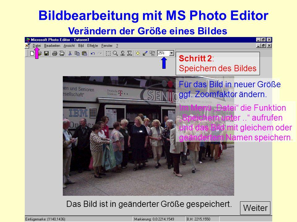 Bildbearbeitung mit MS Photo Editor Verändern der Größe eines Bildes Schritt 2: Speichern des Bildes Weiter Für das Bild in neuer Größe ggf.