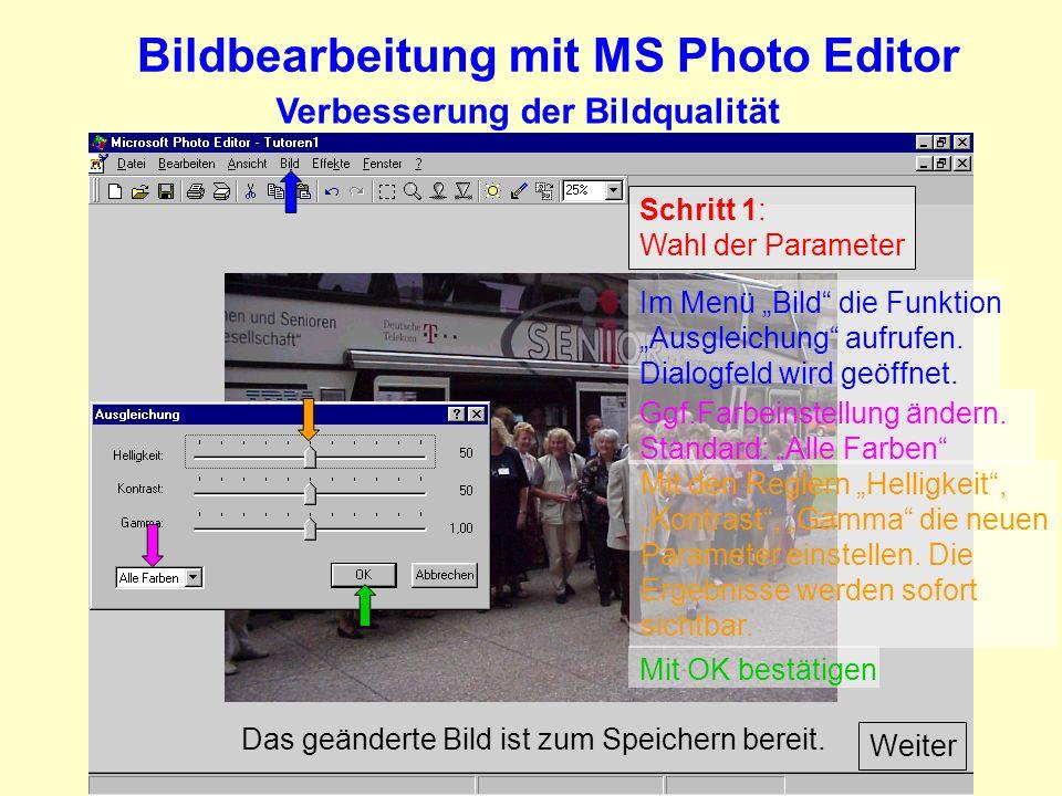 Bildbearbeitung mit MS Photo Editor Verbesserung der Bildqualität Schritt 1: Wahl der Parameter Weiter Im Menü Bild die Funktion Ausgleichung aufrufen.