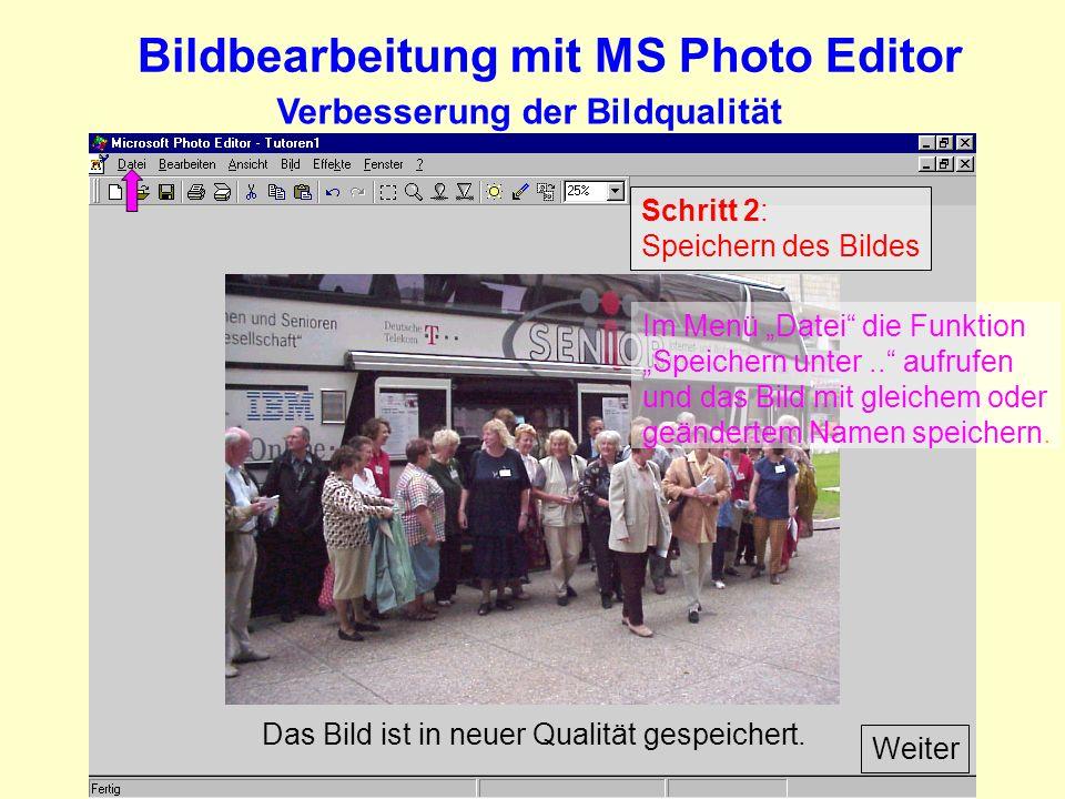 Bildbearbeitung mit MS Photo Editor Verbesserung der Bildqualität Schritt 2: Speichern des Bildes Weiter Das Bild ist in neuer Qualität gespeichert.
