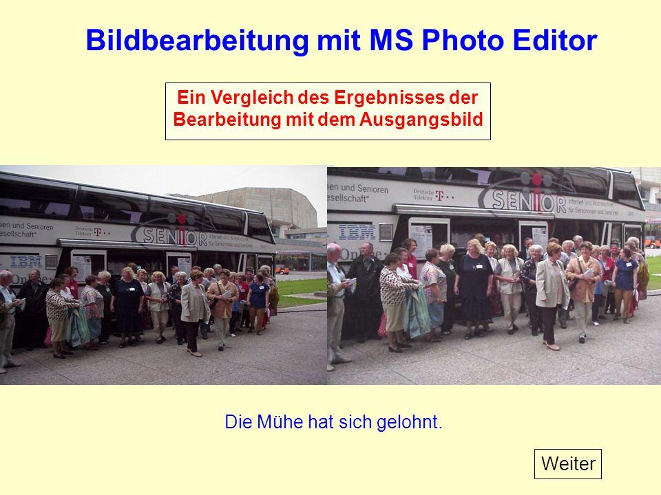 Bildbearbeitung mit MS Photo Editor Weiter Die Mühe hat sich gelohnt.