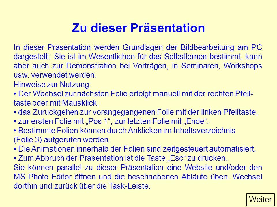 Zu dieser Präsentation In dieser Präsentation werden Grundlagen der Bildbearbeitung am PC dargestellt.