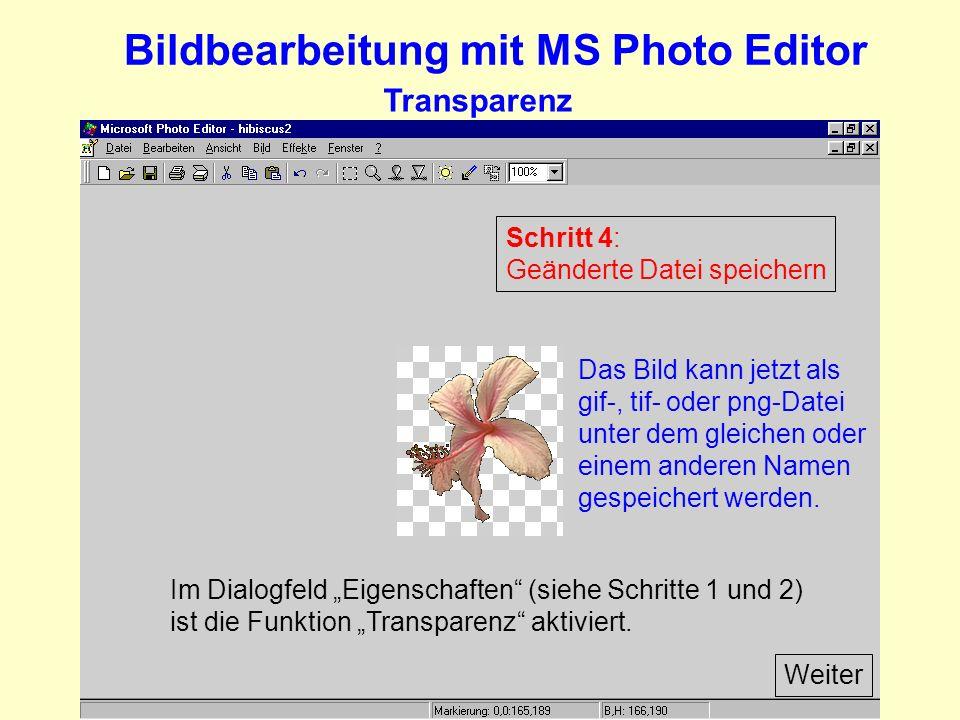 Bildbearbeitung mit MS Photo Editor Transparenz Schritt 4: Geänderte Datei speichern Das Bild kann jetzt als gif-, tif- oder png-Datei unter dem gleichen oder einem anderen Namen gespeichert werden.