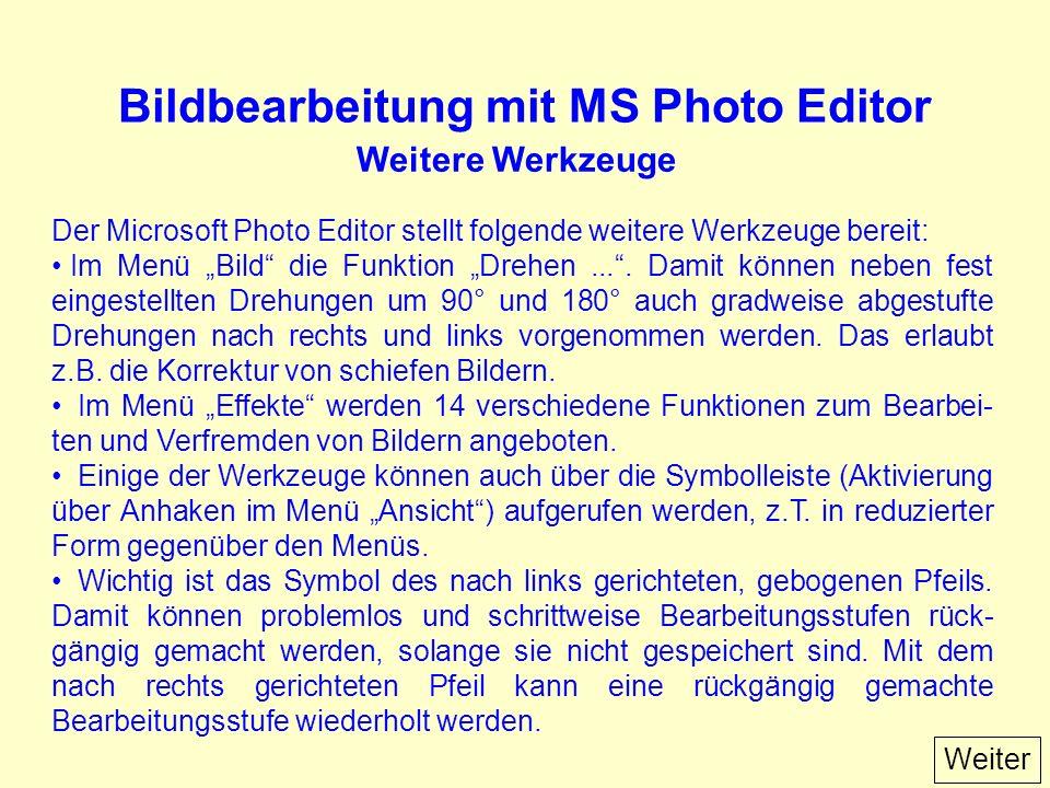 Bildbearbeitung mit MS Photo Editor Der Microsoft Photo Editor stellt folgende weitere Werkzeuge bereit: Im Menü Bild die Funktion Drehen....