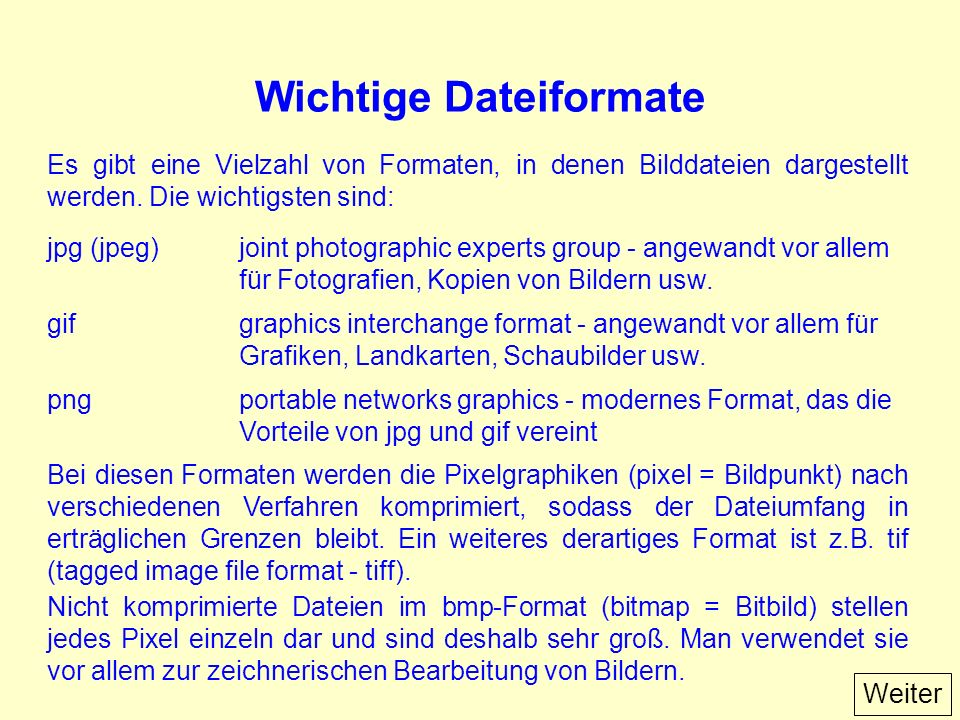 Wichtige Dateiformate Es gibt eine Vielzahl von Formaten, in denen Bilddateien dargestellt werden.