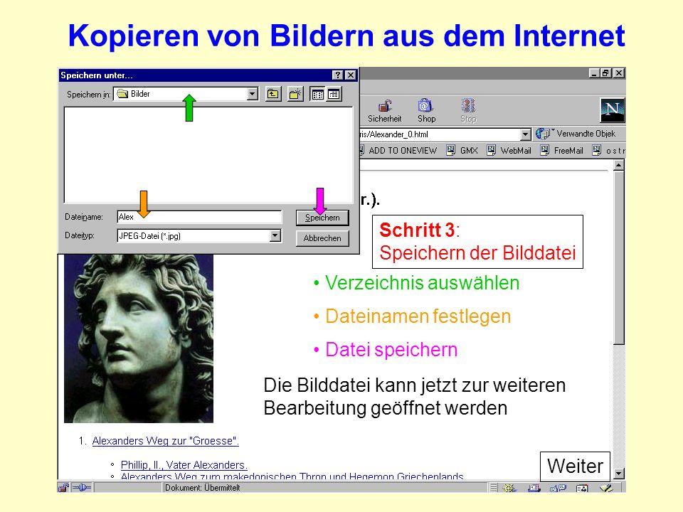 Schritt 3: Speichern der Bilddatei Verzeichnis auswählen Dateinamen festlegen Datei speichern Die Bilddatei kann jetzt zur weiteren Bearbeitung geöffnet werden Kopieren von Bildern aus dem Internet Weiter