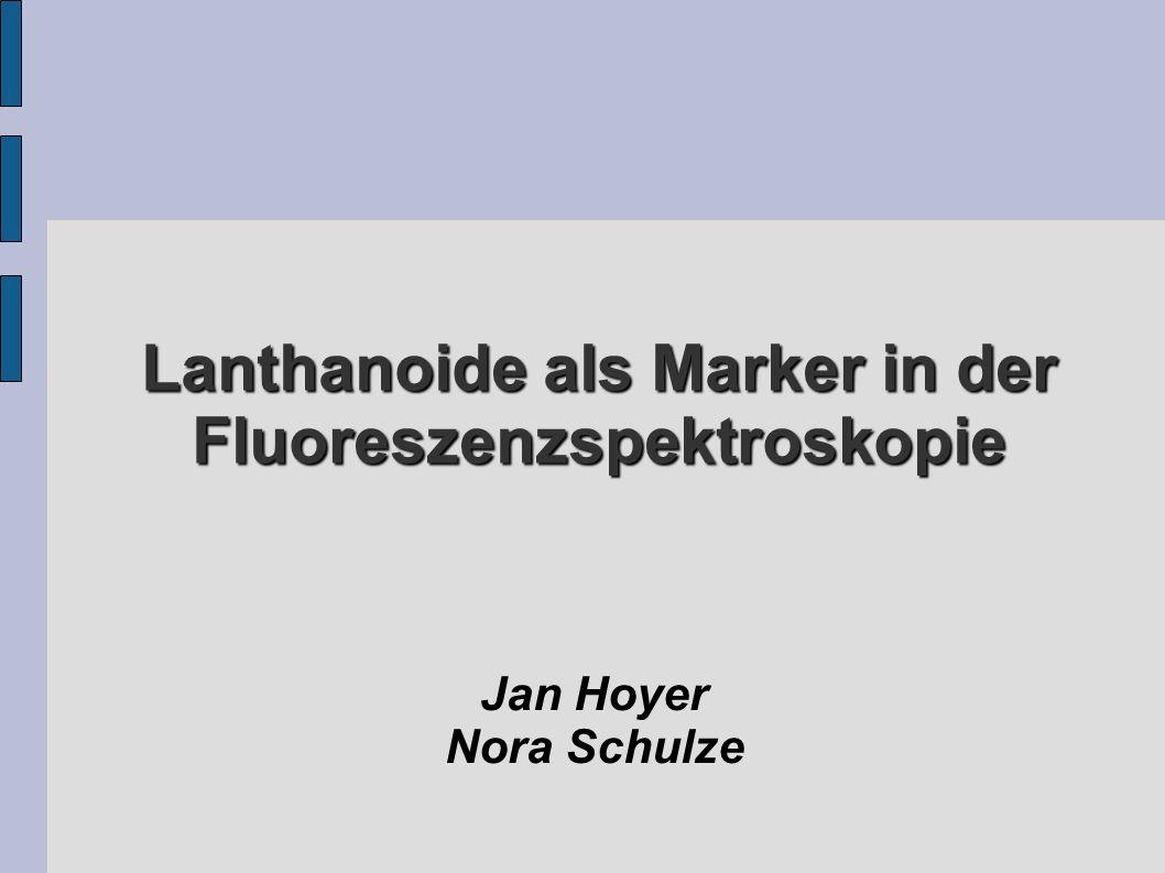 Lanthanoide als Marker in der Fluoreszenzspektroskopie Jan Hoyer Nora Schulze