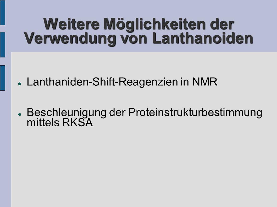 Weitere Möglichkeiten der Verwendung von Lanthanoiden Lanthaniden-Shift-Reagenzien in NMR Beschleunigung der Proteinstrukturbestimmung mittels RKSA