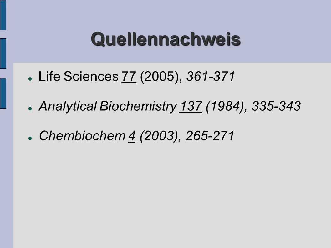Quellennachweis Life Sciences 77 (2005), 361-371 Analytical Biochemistry 137 (1984), 335-343 Chembiochem 4 (2003), 265-271
