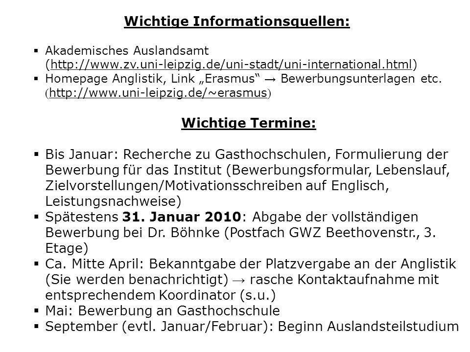 Wichtige Informationsquellen: Akademisches Auslandsamt (http://www.zv.uni-leipzig.de/uni-stadt/uni-international.html) Homepage Anglistik, Link Erasmu