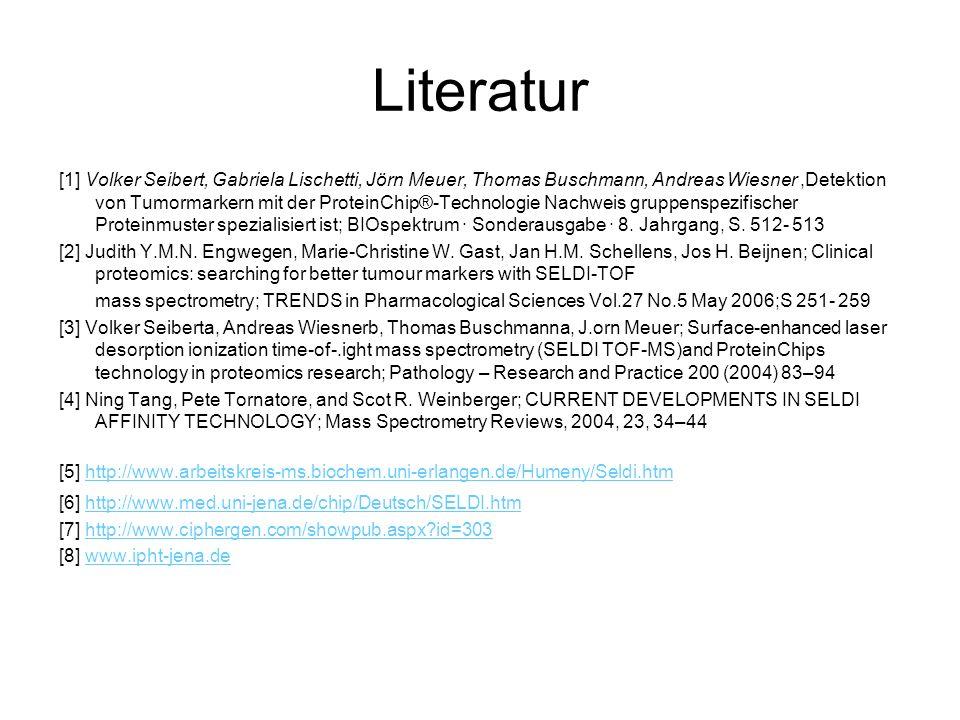 Literatur [1] Volker Seibert, Gabriela Lischetti, Jörn Meuer, Thomas Buschmann, Andreas Wiesner,Detektion von Tumormarkern mit der ProteinChip®-Techno