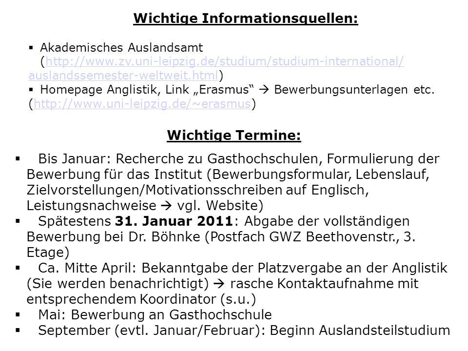 Wichtige Informationsquellen: Akademisches Auslandsamt (http://www.zv.uni-leipzig.de/studium/studium-international/ auslandssemester-weltweit.html)htt