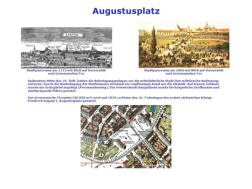 Augustusplatz Spätestens Mitte des 18. Jhdt. hatten die Befestigungsanlagen um die mittelalterliche Stadt ihre militärische Bedeutung verloren. Durch