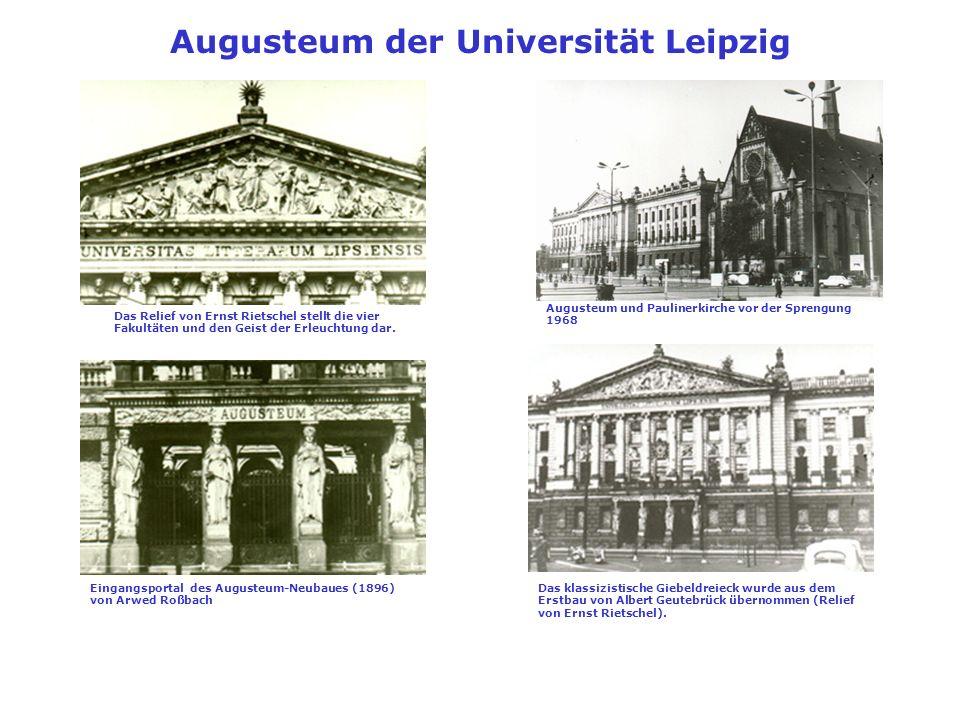 Augusteum der Universität Leipzig Eingangsportal des Augusteum-Neubaues (1896) von Arwed Roßbach Das Relief von Ernst Rietschel stellt die vier Fakult