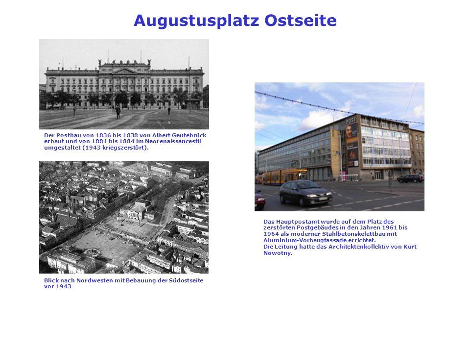 Augustusplatz Ostseite Der Postbau von 1836 bis 1838 von Albert Geutebrück erbaut und von 1881 bis 1884 im Neorenaissancestil umgestaltet (1943 kriegszerstört).