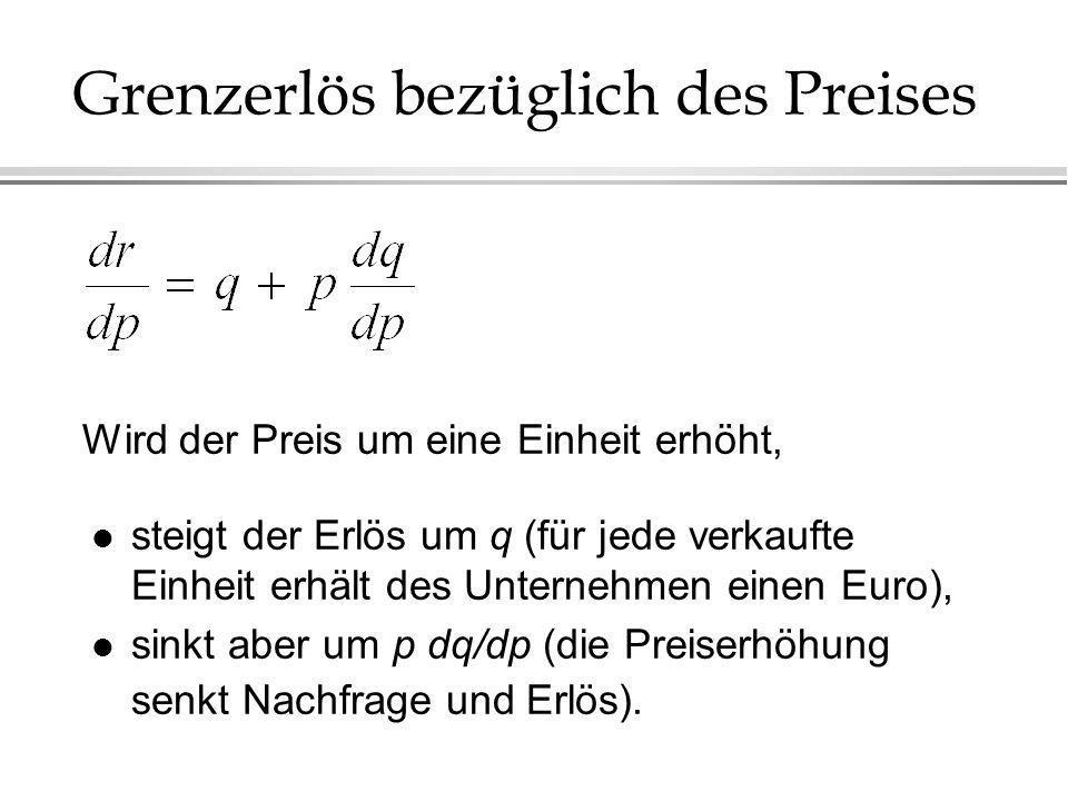 Grenzerlös bezüglich des Preises l steigt der Erlös um q (für jede verkaufte Einheit erhält des Unternehmen einen Euro), l sinkt aber um p dq/dp (die Preiserhöhung senkt Nachfrage und Erlös).