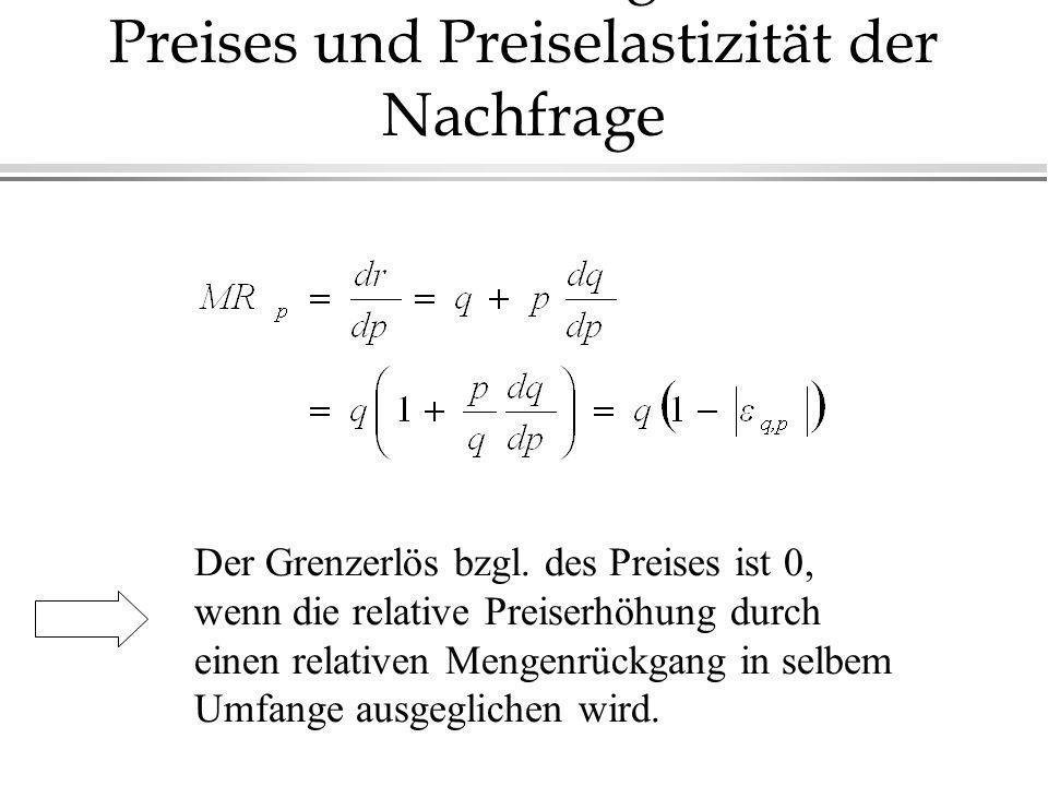 Der Grenzerlös bzgl. des Preises ist 0, wenn die relative Preiserhöhung durch einen relativen Mengenrückgang in selbem Umfange ausgeglichen wird. Gren