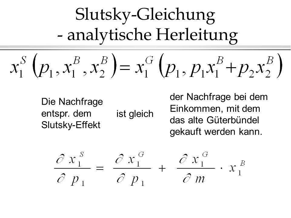 Slutsky-Gleichung - analytische Herleitung Die Nachfrage entspr. dem Slutsky-Effekt ist gleich der Nachfrage bei dem Einkommen, mit dem das alte Güter