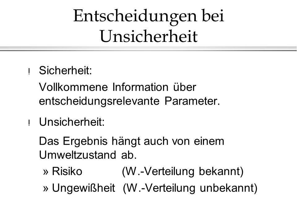 Entscheidungen bei Unsicherheit ! Sicherheit: Vollkommene Information über entscheidungsrelevante Parameter. ! Unsicherheit: Das Ergebnis hängt auch v