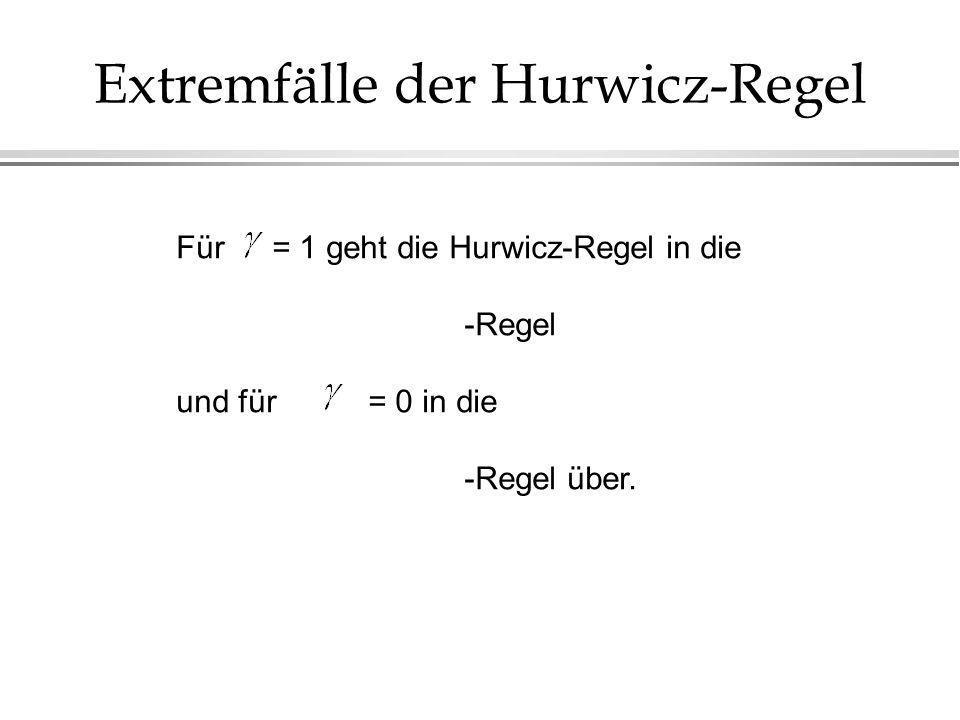 Extremfälle der Hurwicz-Regel Für= 1 geht die Hurwicz-Regel in die -Regel und für = 0 in die -Regel über.