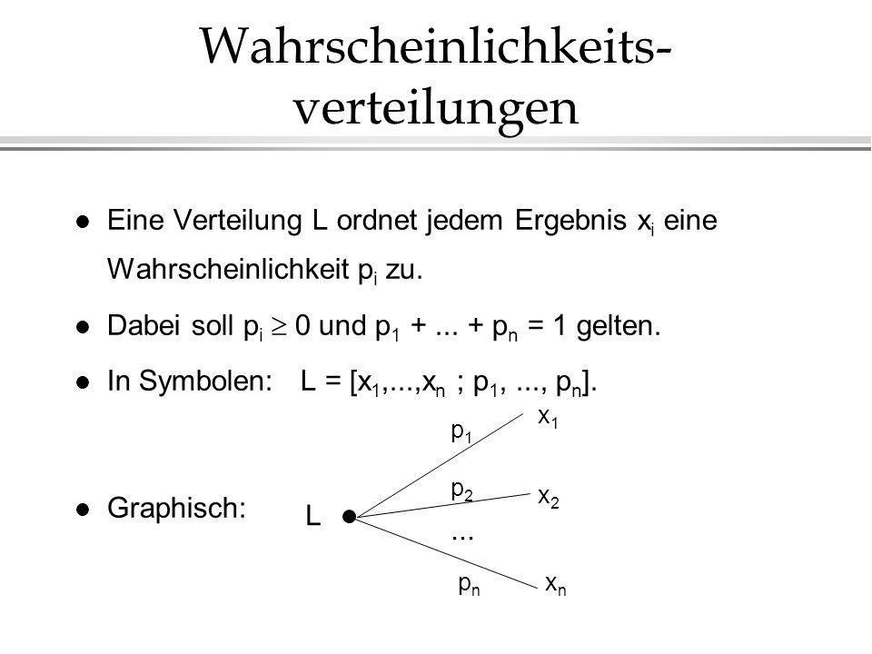 Wahrscheinlichkeits- verteilungen l Eine Verteilung L ordnet jedem Ergebnis x i eine Wahrscheinlichkeit p i zu.