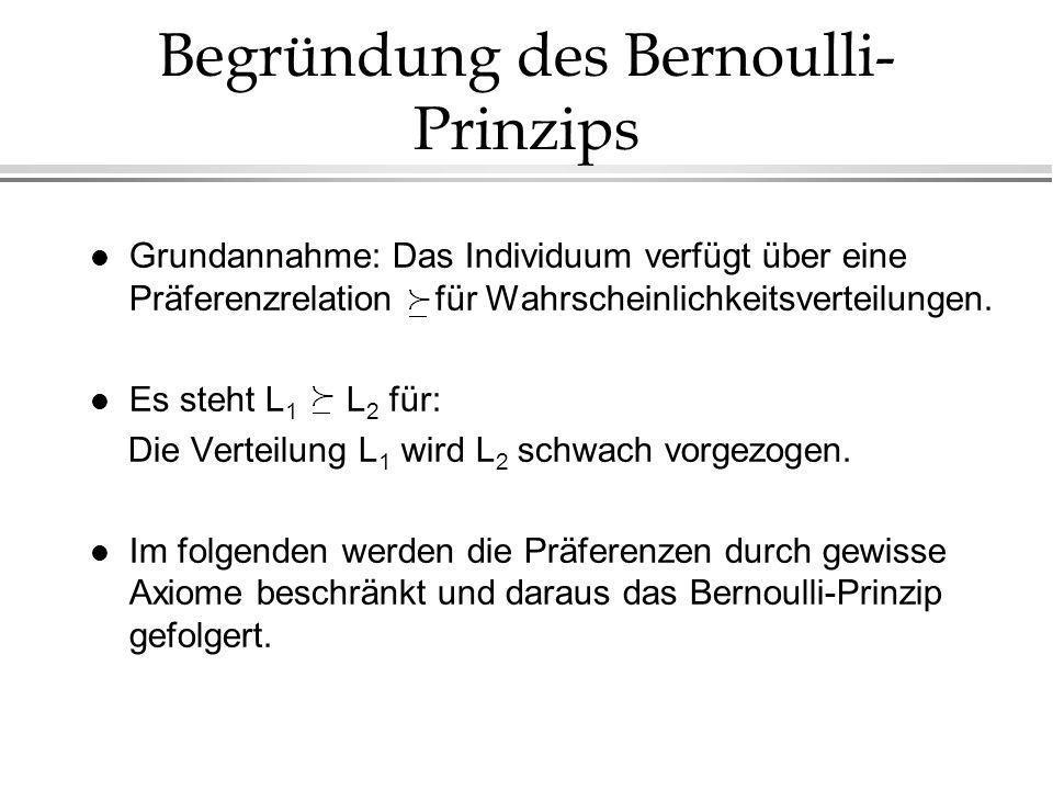 Begründung des Bernoulli- Prinzips l Grundannahme: Das Individuum verfügt über eine Präferenzrelation für Wahrscheinlichkeitsverteilungen. l Es steht