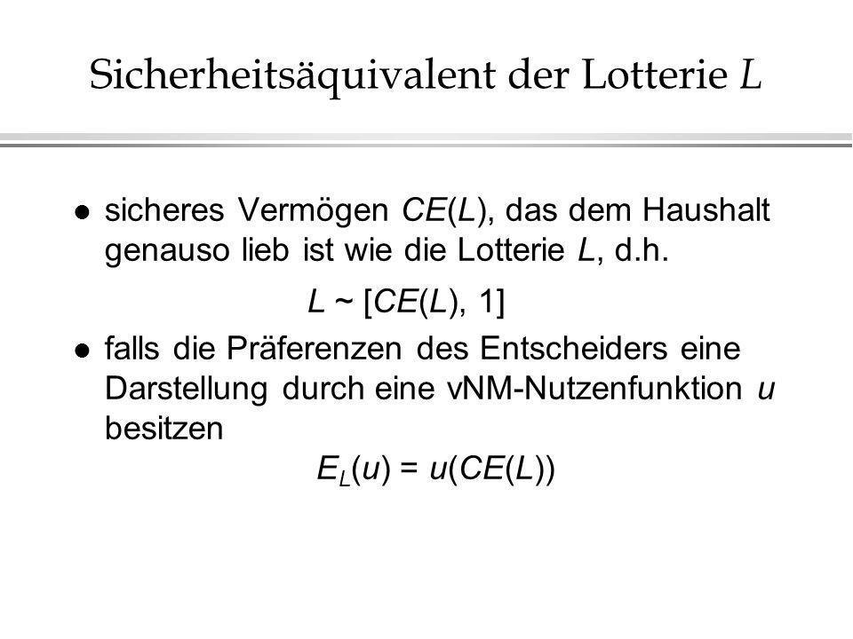 Sicherheitsäquivalent der Lotterie L l sicheres Vermögen CE(L), das dem Haushalt genauso lieb ist wie die Lotterie L, d.h.