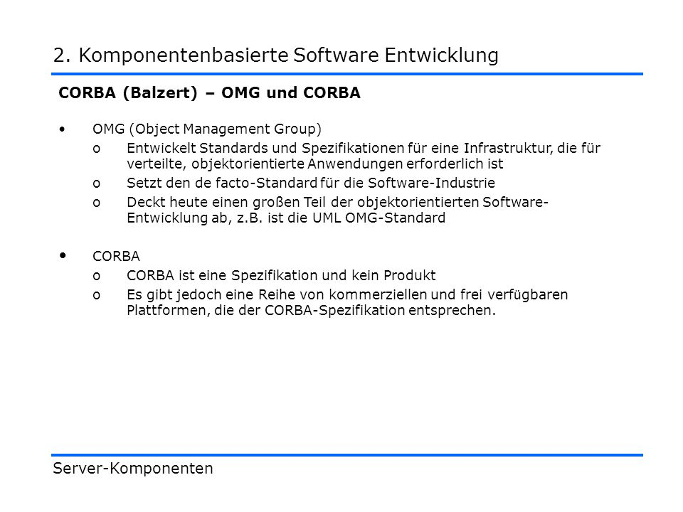 CORBA (Balzert) – OMA (1) Basis f ü r die Standardisierung bildet die Object Management Architecture Server-Komponenten 2.