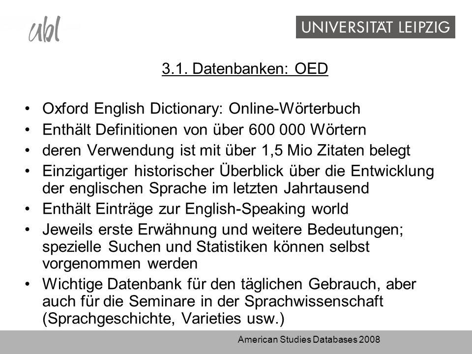 3.1. Datenbanken: OED Oxford English Dictionary: Online-Wörterbuch Enthält Definitionen von über 600 000 Wörtern deren Verwendung ist mit über 1,5 Mio