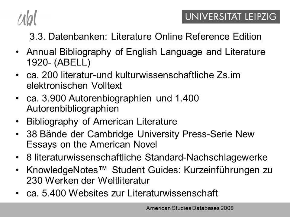 American Studies Databases 2008 3.3. Datenbanken: Literature Online Reference Edition Annual Bibliography of English Language and Literature 1920- (AB